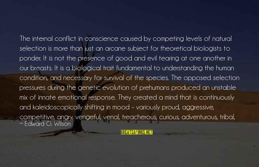 Kaleidoscopically Sayings By Edward O. Wilson: The internal conflict in conscience caused by competing levels of natural selection is more than