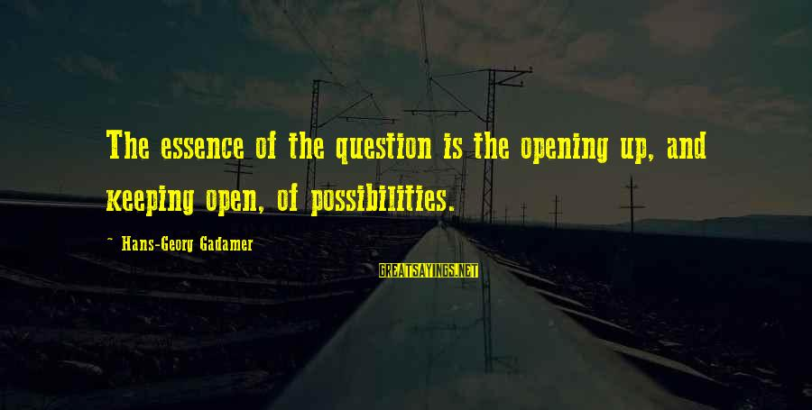 Kalesa Ride Sayings By Hans-Georg Gadamer: The essence of the question is the opening up, and keeping open, of possibilities.