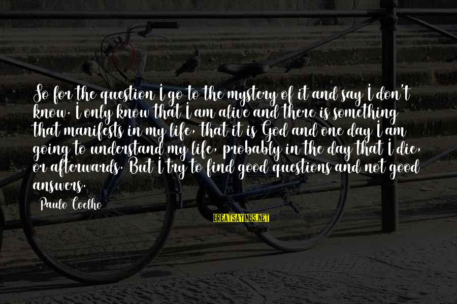Kalesa Ride Sayings By Paulo Coelho: So for the question I go to the mystery of it and say I don't