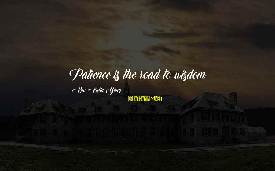 Kalia Sayings By Kao Kalia Yang: Patience is the road to wisdom.