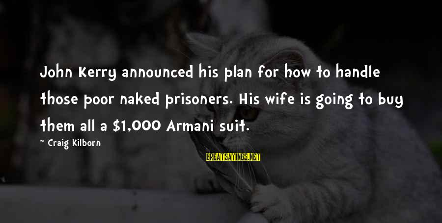 Kallie Sayings By Craig Kilborn: John Kerry announced his plan for how to handle those poor naked prisoners. His wife