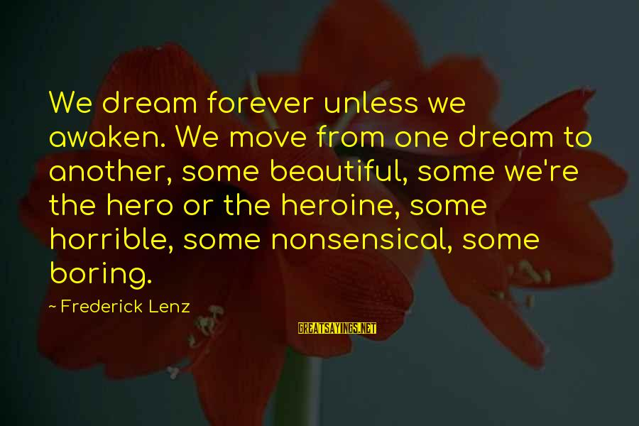 Kallie Sayings By Frederick Lenz: We dream forever unless we awaken. We move from one dream to another, some beautiful,
