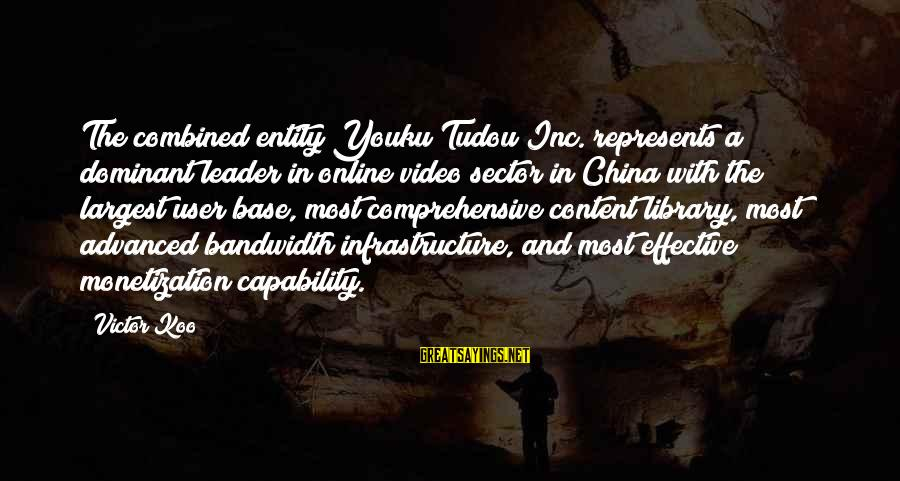 Kallie Sayings By Victor Koo: The combined entity Youku Tudou Inc. represents a dominant leader in online video sector in