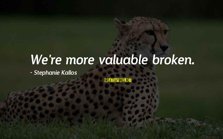 Kallos's Sayings By Stephanie Kallos: We're more valuable broken.