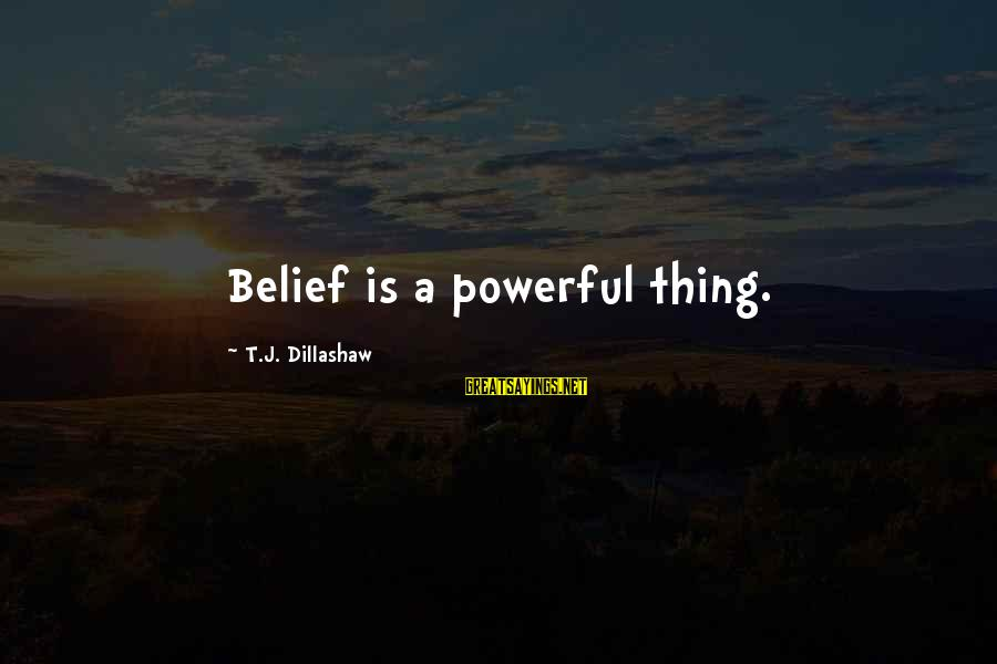Kallos's Sayings By T.J. Dillashaw: Belief is a powerful thing.