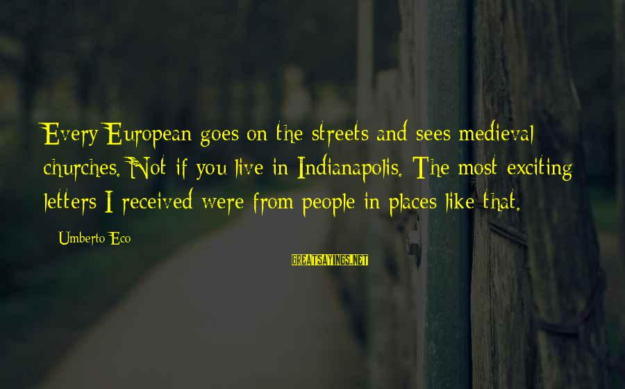 Kallos's Sayings By Umberto Eco: Every European goes on the streets and sees medieval churches. Not if you live in