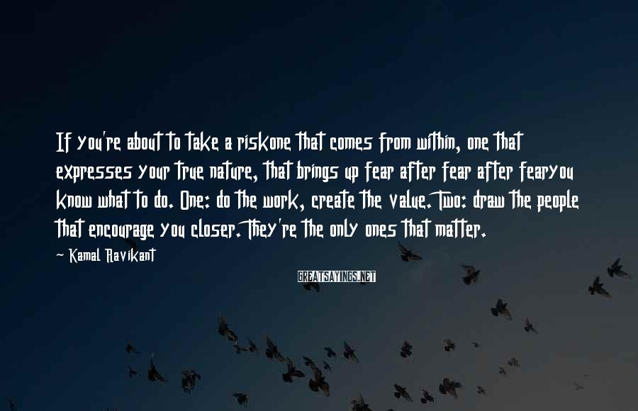 Kamal Ravikant Sayings: If you're about to take a riskone that comes from within, one that expresses your