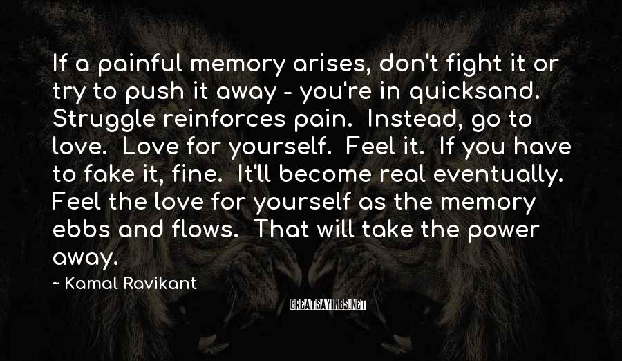 Kamal Ravikant Sayings: If a painful memory arises, don't fight it or try to push it away -