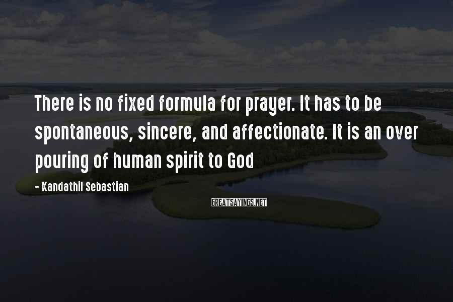 Kandathil Sebastian Sayings: There is no fixed formula for prayer. It has to be spontaneous, sincere, and affectionate.