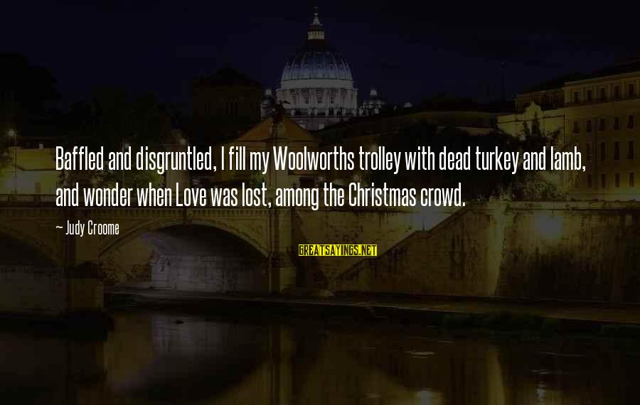 Kankri Sayings By Judy Croome: Baffled and disgruntled, I fill my Woolworths trolley with dead turkey and lamb, and wonder