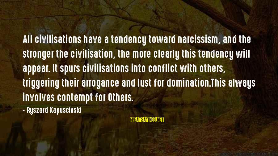 Kapuscinski Sayings By Ryszard Kapuscinski: All civilisations have a tendency toward narcissism, and the stronger the civilisation, the more clearly