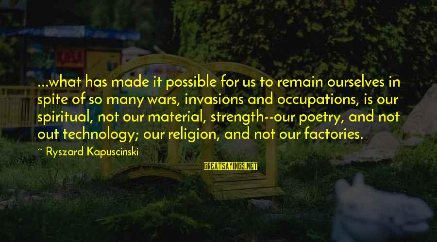 Kapuscinski Sayings By Ryszard Kapuscinski: ...what has made it possible for us to remain ourselves in spite of so many