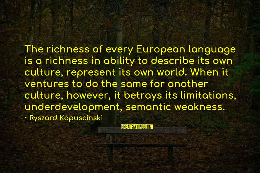 Kapuscinski Sayings By Ryszard Kapuscinski: The richness of every European language is a richness in ability to describe its own
