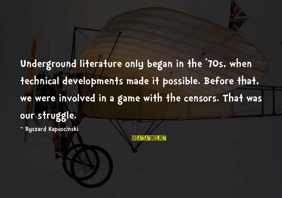 Kapuscinski Sayings By Ryszard Kapuscinski: Underground literature only began in the '70s, when technical developments made it possible. Before that,