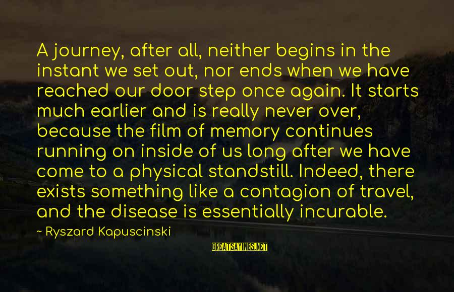 Kapuscinski Sayings By Ryszard Kapuscinski: A journey, after all, neither begins in the instant we set out, nor ends when