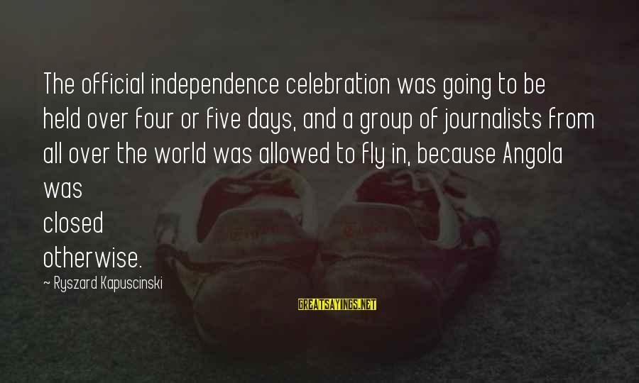 Kapuscinski Sayings By Ryszard Kapuscinski: The official independence celebration was going to be held over four or five days, and