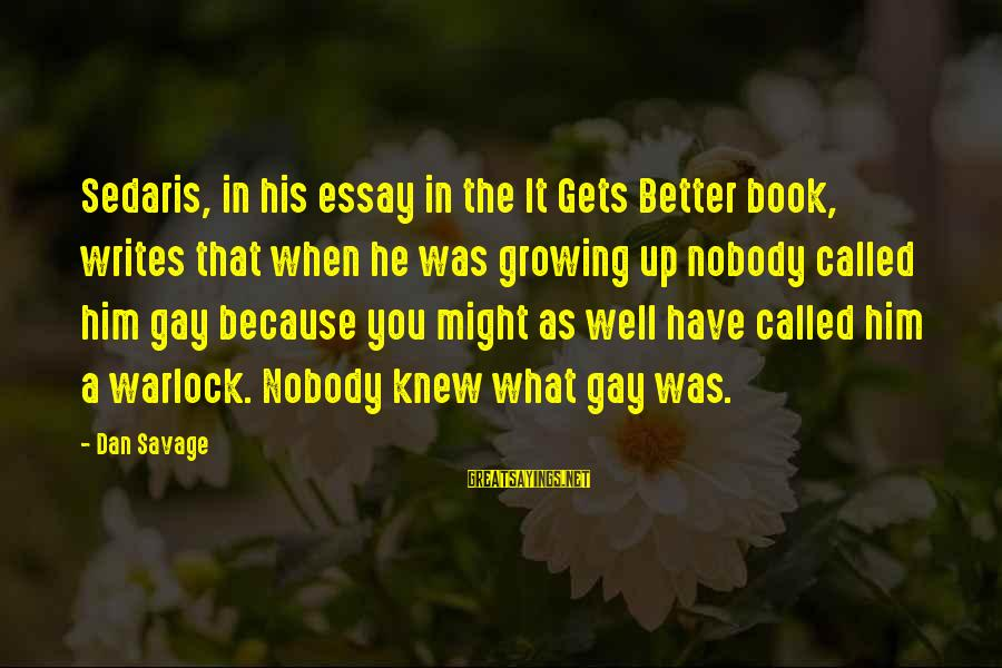 Karen Kain Sayings By Dan Savage: Sedaris, in his essay in the It Gets Better book, writes that when he was