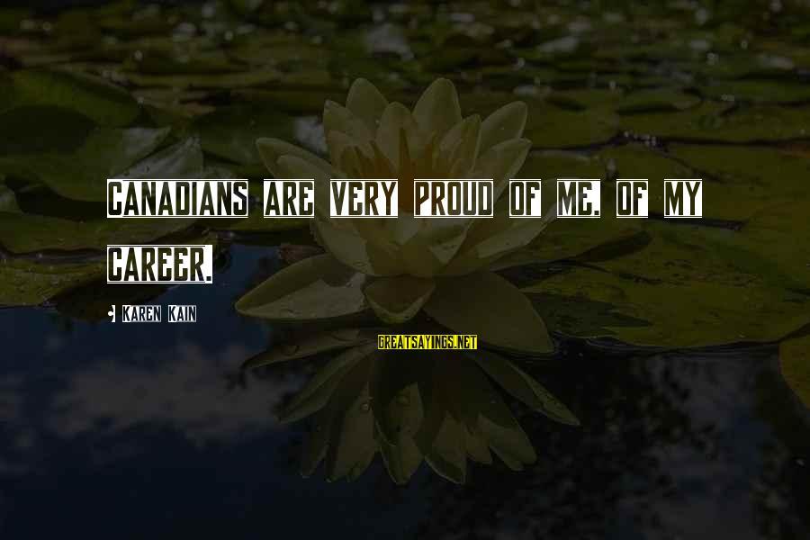 Karen Kain Sayings By Karen Kain: Canadians are very proud of me, of my career.