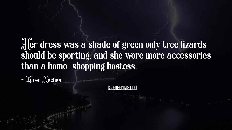 Karen Neches Sayings: Her dress was a shade of green only tree lizards should be sporting, and she