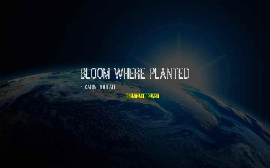 Karin Sayings By Karin Boutall: Bloom where planted