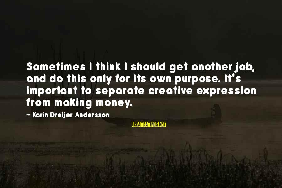 Karin Sayings By Karin Dreijer Andersson: Sometimes I think I should get another job, and do this only for its own