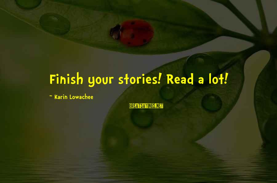Karin Sayings By Karin Lowachee: Finish your stories! Read a lot!