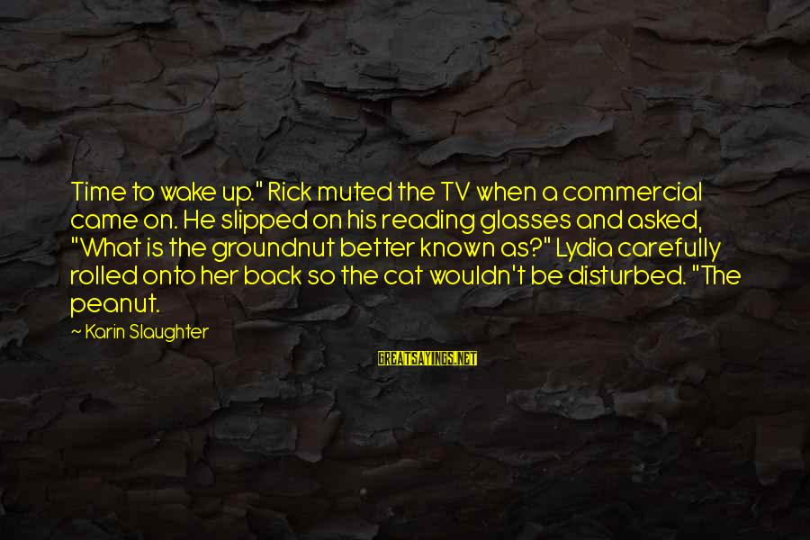 """Karin Sayings By Karin Slaughter: Time to wake up."""" Rick muted the TV when a commercial came on. He slipped"""