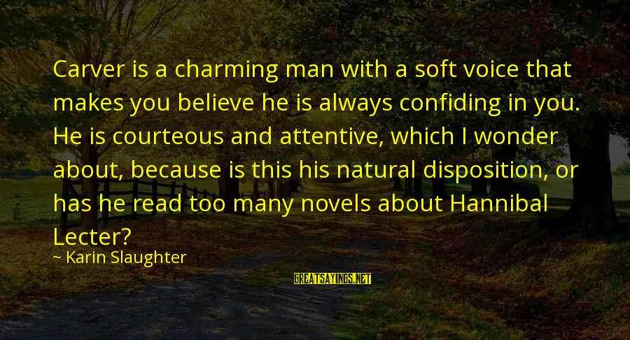 Karin Sayings By Karin Slaughter: Carver is a charming man with a soft voice that makes you believe he is