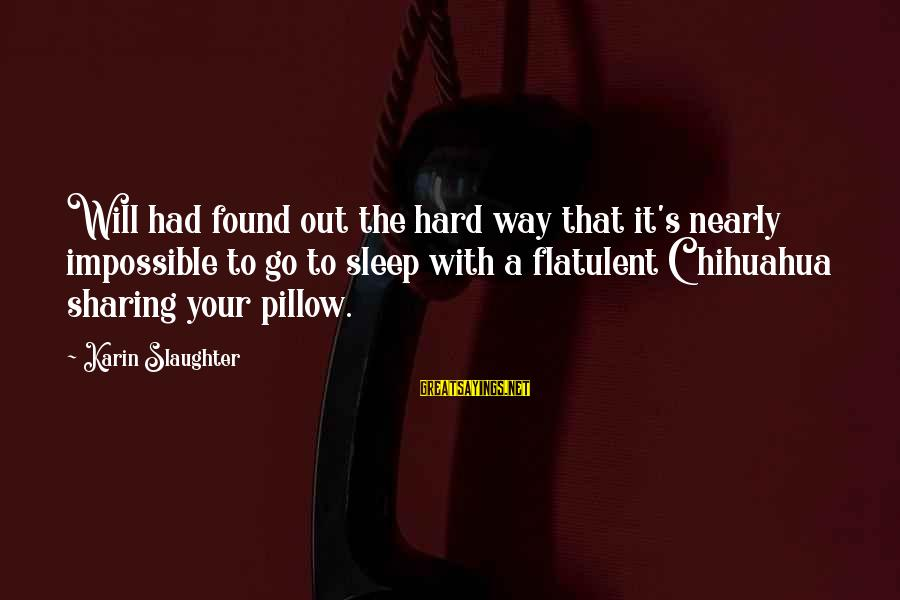 Karin Sayings By Karin Slaughter: Will had found out the hard way that it's nearly impossible to go to sleep