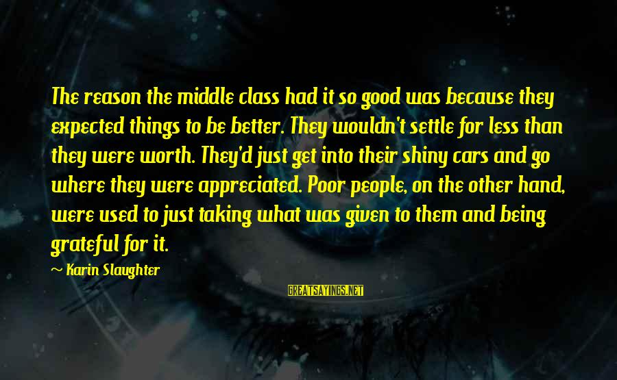 Karin Sayings By Karin Slaughter: The reason the middle class had it so good was because they expected things to