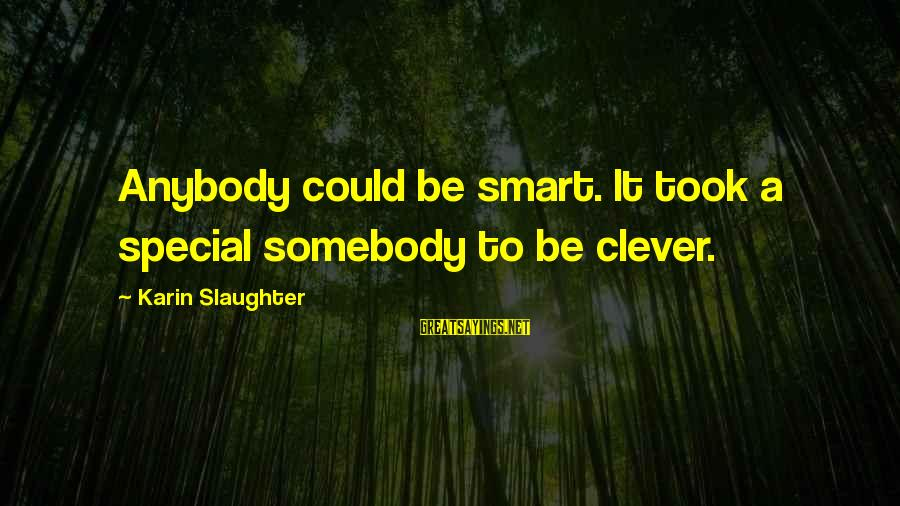 Karin Sayings By Karin Slaughter: Anybody could be smart. It took a special somebody to be clever.