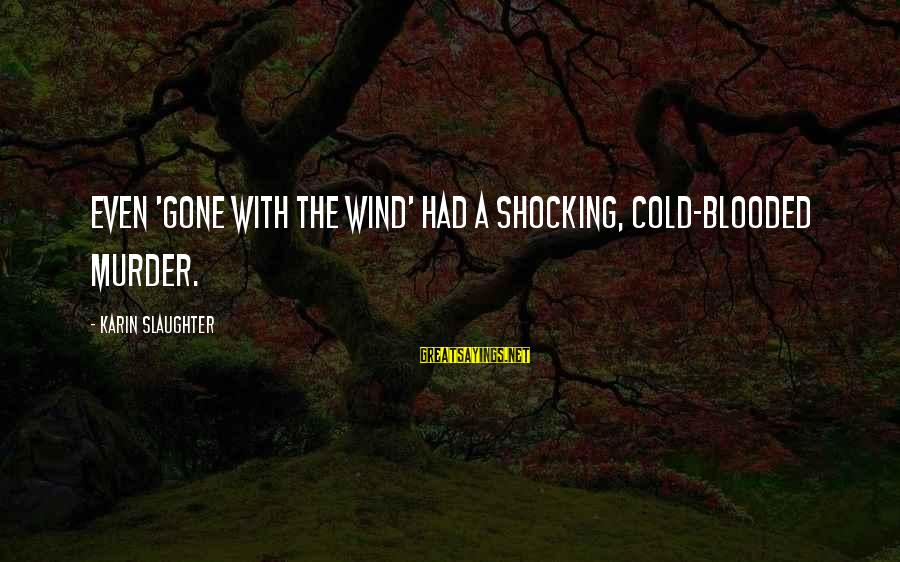 Karin Sayings By Karin Slaughter: Even 'Gone With the Wind' had a shocking, cold-blooded murder.