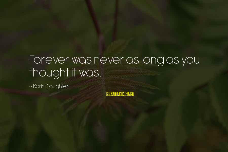 Karin Sayings By Karin Slaughter: Forever was never as long as you thought it was.