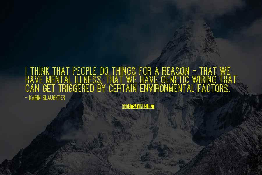Karin Sayings By Karin Slaughter: I think that people do things for a reason - that we have mental illness,