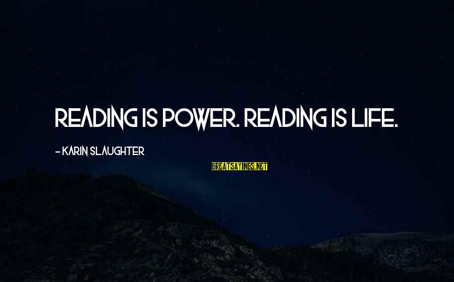 Karin Sayings By Karin Slaughter: Reading is power. Reading is life.