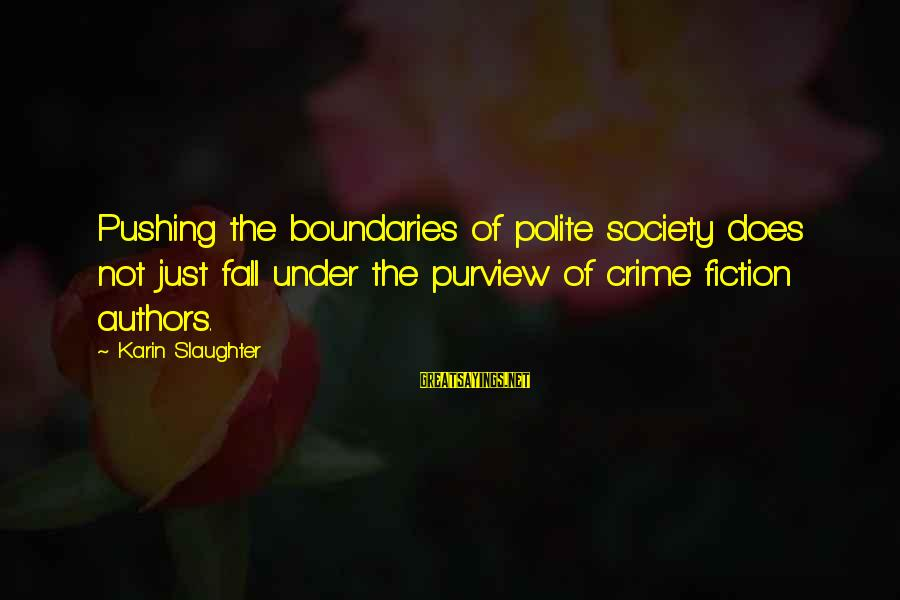 Karin Sayings By Karin Slaughter: Pushing the boundaries of polite society does not just fall under the purview of crime