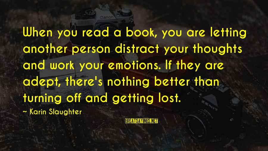 Karin Sayings By Karin Slaughter: When you read a book, you are letting another person distract your thoughts and work