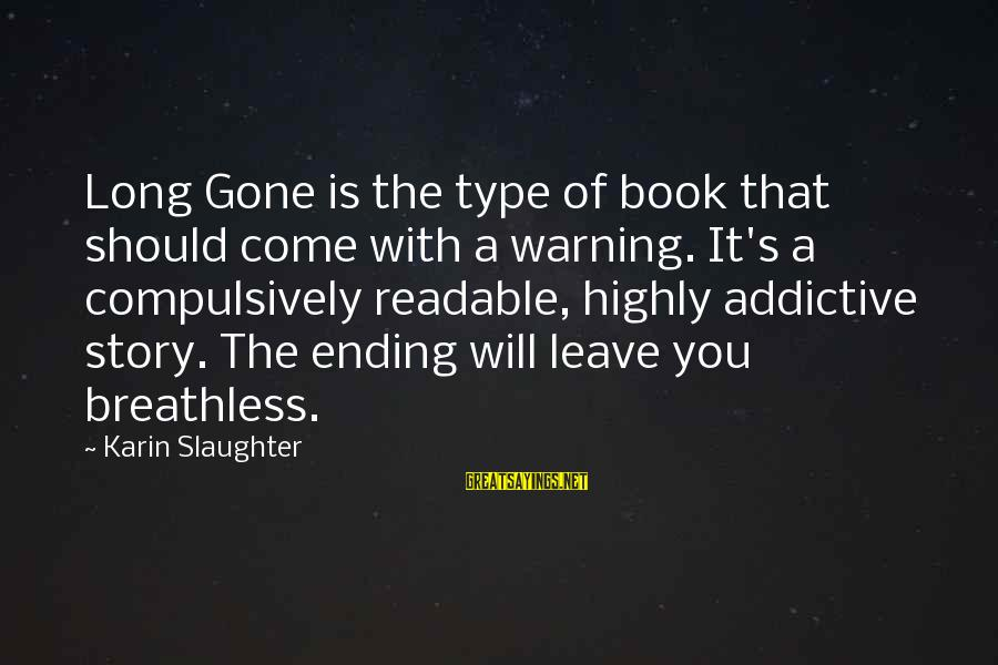Karin Sayings By Karin Slaughter: Long Gone is the type of book that should come with a warning. It's a
