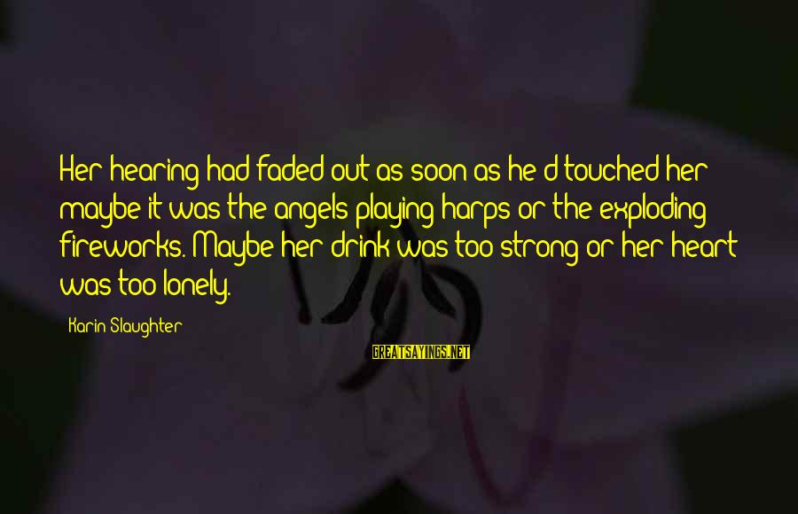 Karin Sayings By Karin Slaughter: Her hearing had faded out as soon as he'd touched her - maybe it was