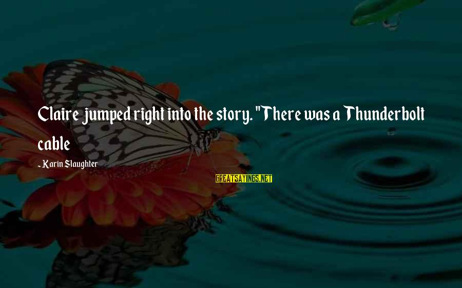 """Karin Sayings By Karin Slaughter: Claire jumped right into the story. """"There was a Thunderbolt cable"""