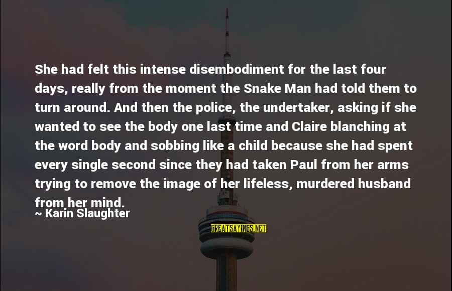 Karin Sayings By Karin Slaughter: She had felt this intense disembodiment for the last four days, really from the moment