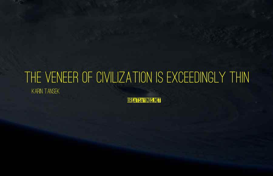 Karin Sayings By Karin Tansek: The veneer of civilization is exceedingly thin