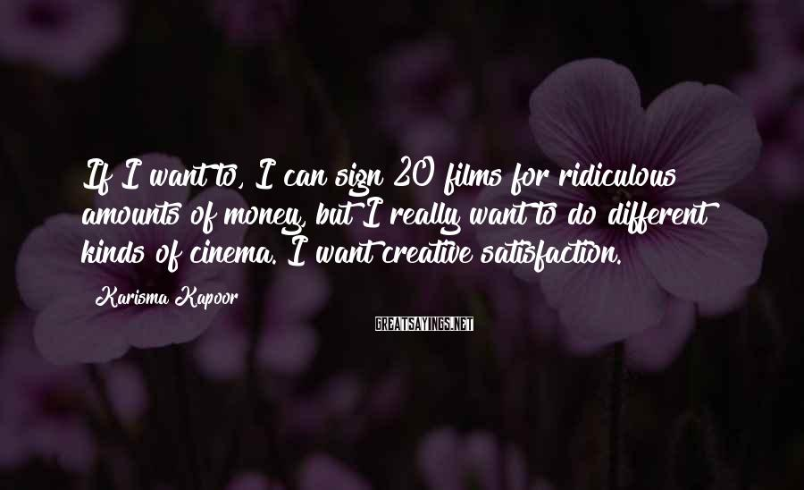 Karisma Kapoor Sayings: If I want to, I can sign 20 films for ridiculous amounts of money, but