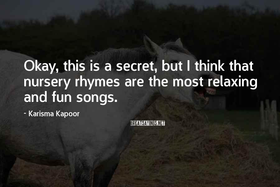 Karisma Kapoor Sayings: Okay, this is a secret, but I think that nursery rhymes are the most relaxing