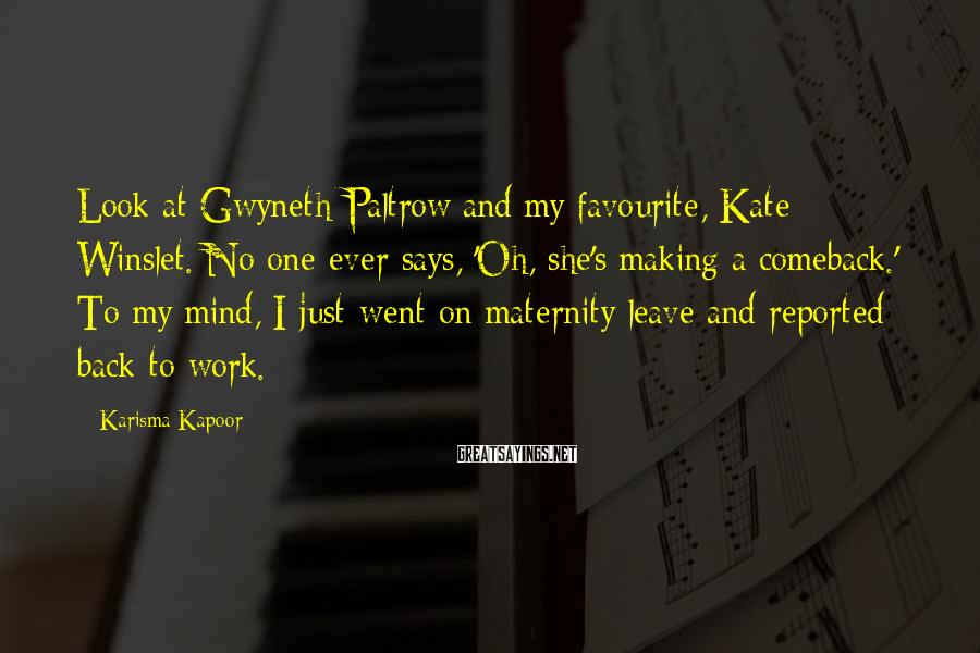 Karisma Kapoor Sayings: Look at Gwyneth Paltrow and my favourite, Kate Winslet. No one ever says, 'Oh, she's