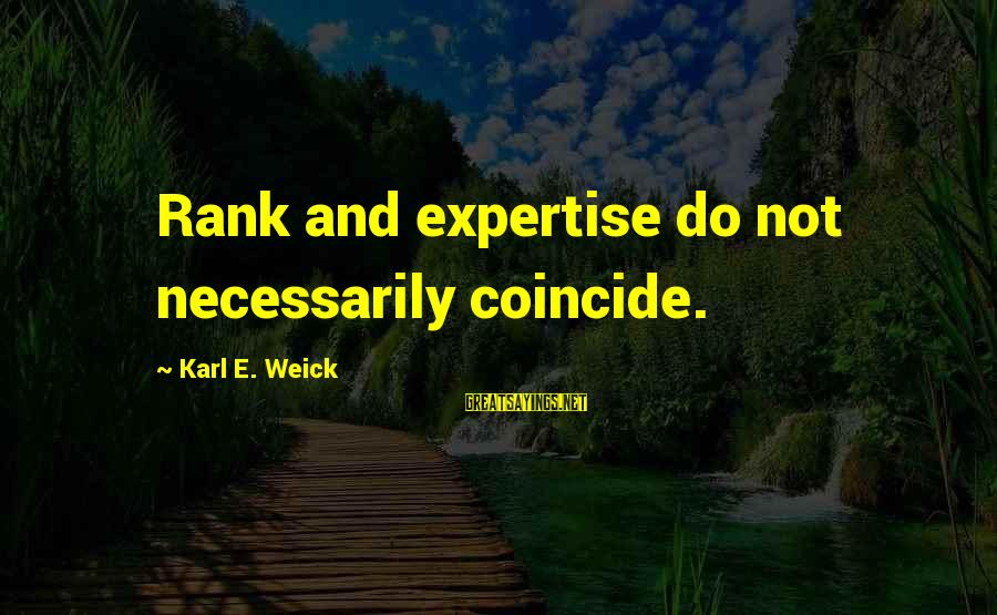 Karl E Weick Sayings By Karl E. Weick: Rank and expertise do not necessarily coincide.