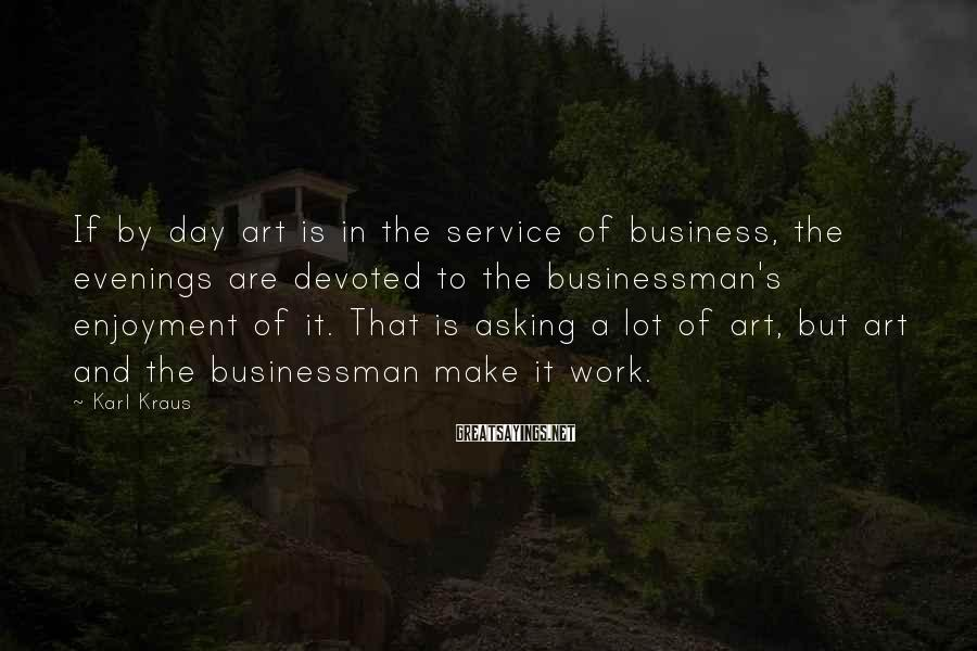 Karl Kraus Sayings: If by day art is in the service of business, the evenings are devoted to