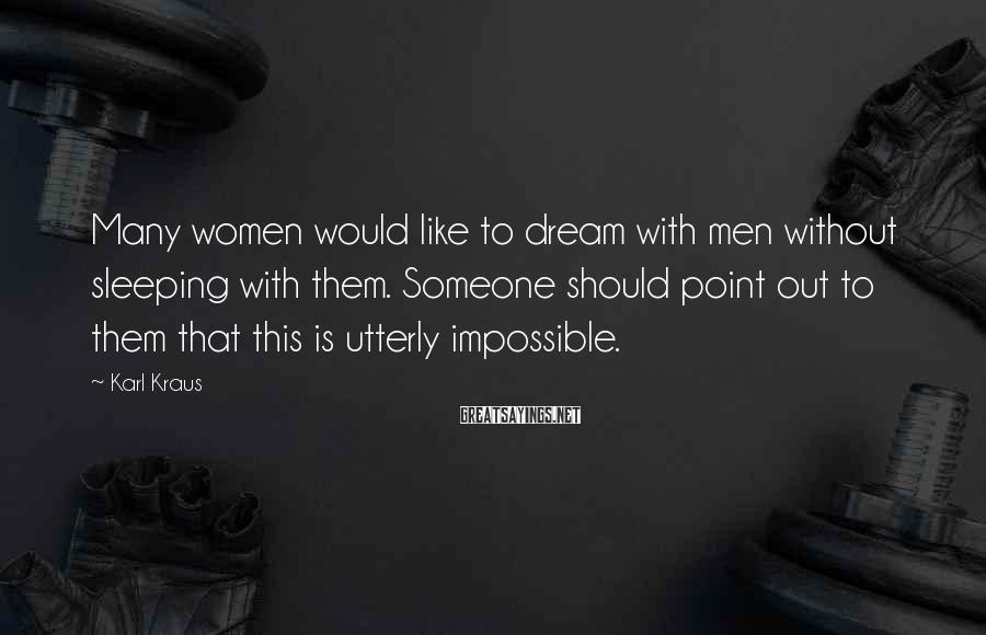 Karl Kraus Sayings: Many women would like to dream with men without sleeping with them. Someone should point