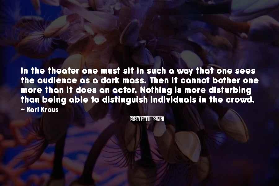 Karl Kraus Sayings: In the theater one must sit in such a way that one sees the audience