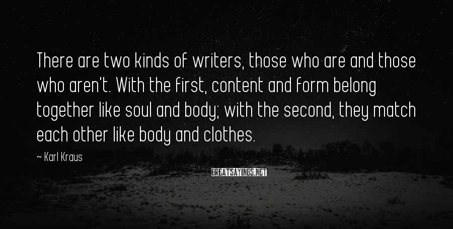 Karl Kraus Sayings: There are two kinds of writers, those who are and those who aren't. With the